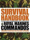 The Survival Handbook in Association with the Royal Marines Commandos: Endurance Essentials for the Great Outdoors by Colin Towell (Paperback, 2012)