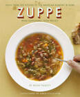 Zuppe: Soups from the Kitchen of the American Academy in Rome, the Rome Sustainable Food Project 2 by Mona Talbott (Paperback, 2012)