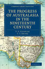 The Progress of Australasia in the Nineteenth Century by T. T. Ewing, T. A. Coghlan (Paperback, 2011)