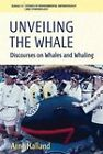 Unveiling the Whale: Discourses on Whales and Whaling by Arne Kalland (Paperback, 2011)
