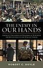 The Enemy in Our Hands: America's Treatment of Prisoners of War from the Revolution to the War on Terror by Robert C. Doyle (Hardback, 2010)