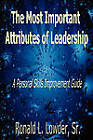The Most Important Attributes of Leadership: A Personal Skills Improvement Guide by Ronald L Lowder Sr (Paperback / softback, 2009)
