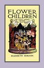 Flower Children: The Little Cousins of the Field and Garden by Elizabeth Gordon (Paperback / softback, 2008)