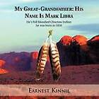 My Great-Grandfather: His Name Is Mark Libra: He's Full Bloodied Choctow Indian He Was Born in 1850 by Earnest Kinnie (Paperback / softback, 2012)