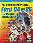 How to Rebuild and Modify Ford C4 and C6 Automatic Transmissions: Includes Complete Step-by-step Rebuilds -  Transmission Installation and Removal Tips by George Reid (Paperback, 2012)