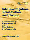Site Investigation, Remediation and Closure: A Simplified Guide for Environmental and Real Estate Professionals by Dr Arshud Mahmood (Paperback, 1998)