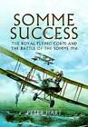 Somme Success: The Royal Flying Corps and the Battle of the Somme 1916 by Peter Hart (Paperback, 2012)