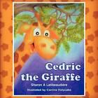 Cedric the Giraffe by Corinna Holyoake, Sharon A Latibeaudi Re (Paperback / softback, 2011)