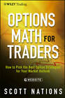 Options Math for Traders: How to Pick the Best Option Strategies for Your Market Outlook + Website by Scott Nations (Hardback, 2012)