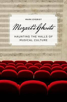 Mozart's Ghosts. Haunting the Halls of Musical Culture by Everist, Mark Profess