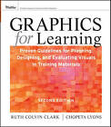 Graphics for Learning: Proven Guidelines for Planning, Designing, and Evaluating Visuals in Training Materials by Ruth C. Clark, Chopeta Lyons (Paperback, 2010)
