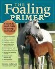 The Foaling Primer by Cynthia McFarland (Paperback, 2006)