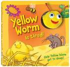 Yellow Worm Is Tired by Hinkler Books (Hardback, 2010)