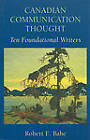 Canadian Communication Thought: Ten Foundational Writers by Robert E. Babe (Paperback, 2000)