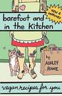 Barefoot and In The Kitchen: Vegan Recipes for You by Ashley Rowe (Paperback, 2012)