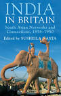 India in Britain: South Asian Networks and Connections, 1858-1950 by Susheila Nasta (Hardback, 2012)