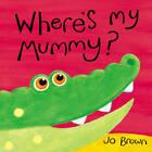 Where's My Mummy? by Jo Brown (Hardback, 2011)