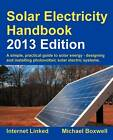 Solar Electricity Handbook: A Simple Practical Guide to Solar Energy - Designing and Installing Photovoltaic Solar Electric Systems: 2013 by Michael Boxwell (Paperback, 2012)
