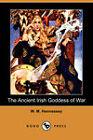 The Ancient Irish Goddess of War (Dodo Press) by W. M. Hennessey (Paperback, 2009)