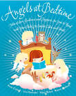 Angels at Bedtime: Tales of Love, Guidance and Support for You to Read with Your Child - to Comfort, Calm and Heal by Katy Moran, Lou Kuenzler, Karen Wallace (Hardback, 2011)