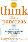 Think Like a Pancreas: A Practical Guide to Managing Diabetes with Insulin--Completely Revised and Updated by Gary Scheiner (Paperback, 2012)
