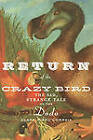 Return of the Crazy Bird: The Sad, Strange Tale of the Dodo by Clara Pinto-Correia (Paperback, 2010)
