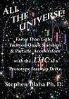 All the Universe! Faster Than Light Tachyon Quark Starships &Particle Accelerators with the Lhc as a Prototype Starship Drive by Stephen Blaha (Paperback / softback, 2011)