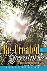 Re-Created for Greatness: The Quest for the Promised Glory by Evangelist Francis Boafo (Paperback, 2011)