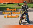 Should Henry Wear a Helmet?: Staying Safe by Rebecca Rissman (Hardback, 2013)