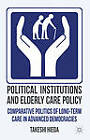 Political Institutions and Elderly Care Policy: Comparative Politics of Long-Term Care in Advanced Democracies by Takeshi Hieda (Hardback, 2012)