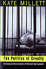 The Politics of Cruelty: An Essay on the Literature of Political Imprisonment by Kate Millett (Paperback, 1995)