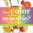 What Color is Your Smoothie?: From Red Berry Roundup to Super Smart Purple Tart - 300 Recipes for Vibrant Health by Nicole Cormier, Britt Brandon (Paperback, 2012)