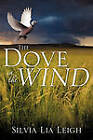 The Dove in the Wind by Silvia Lia Leigh (Paperback / softback, 2011)