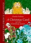 Oxford Children's Classic: A Christmas Carol and Other Christmas Stories by Charles Dickens (Hardback, 2012)