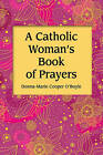 A Catholic Woman's Book of Prayers by Donna Marie Cooper O'Boyle (Hardback, 2010)