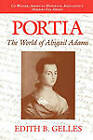 Portia: The World of Abigail Adams by Edith B. Gelles (Paperback, 1992)