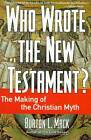 Who Wrote the New Testament?: The Making of the Christian Myth by Burton L. Mack (Paperback, 1996)