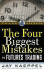 The Four Biggest Mistakes in Futures Trading by Jay Kaeppel (Paperback, 2000)