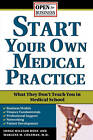 Start Your Own Medical Practice: A Guide to All the Things They Don't Teach You in Medical School about Starting Your Own Practice by William Huss, Marlene Coleman, Huss, Coleman, Judge Huss (Paperback / softback, 2006)