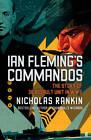 Ian Fleming's Commandos: The Story of 30 Assault Unit in WWII by Nicholas Rankin (Hardback, 2011)