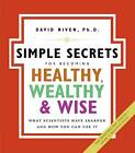 The Simple Secrets for Becoming Healthy, Wealthy, and Wise: What Scientists Have Learned and How You Can Use it by David Niven (Paperback, 2006)