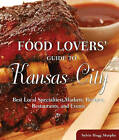 Food Lovers' Guide to Kansas City: The Best Restaurants, Markets & Local Culinary Offerings by Sylvie Hogg Murphy (Paperback, 2011)