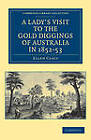 A Lady's Visit to the Gold Diggings of Australia in 1852-53 by (Ellen) Charles Clacy (Paperback, 2011)