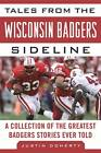 Tales from the Wisconsin Badgers Sideline: A Collection of the Greatest Badgers Stories Ever Told by Justin Doherty (Hardback, 2012)