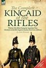 The Complete Kincaid of the Rifles-With the 95th (Rifles) During the Napoleonic Wars: Adventures in the Rifle Brigade & Random Shots from a Rifleman by John Kincaid (Hardback, 2011)