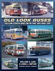 Old Look Buses: Yellow Coach and GM in the '40s and '50s by William A. Luke, Linda L. Metler (Paperback, 2010)