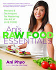 Ani's Raw Food Essentials: Recipes and Techniques for Mastering the Art of Live Food by Ani Phyo (Paperback, 2012)