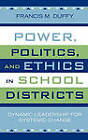 Power, Politics, and Ethics in Schools: Dynamic Leadership for Systemic Change by Francis M. Duffy (Hardback, 2005)