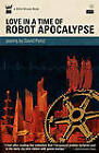 Love In A Time of Robot Apocalypse by David Perez (Paperback, 2011)