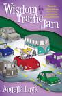 Wisdom in a Traffic Jam by Angella Luyk (Paperback, 2011)